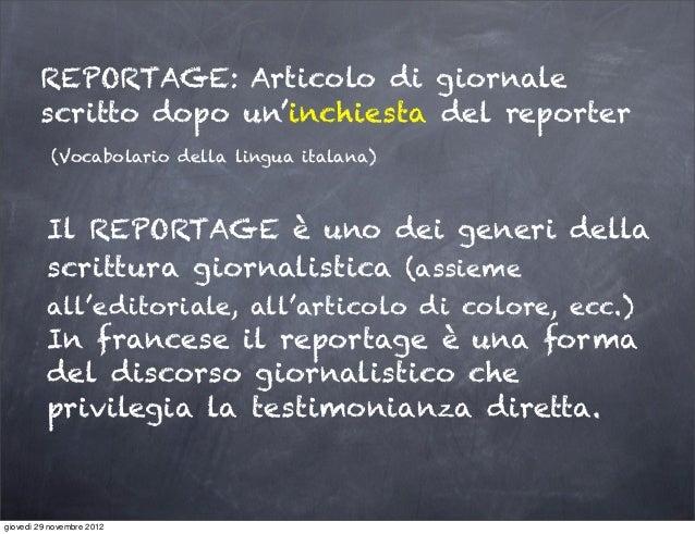 REPORTAGE: Articolo di giornale        scritto dopo un'inchiesta del reporter           (Vocabolario della lingua italana)...