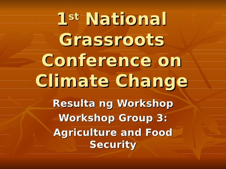 1 National    st     Grassroots Conference on Climate Change  Resulta ng Workshop   Workshop Group 3:  Agriculture and Foo...