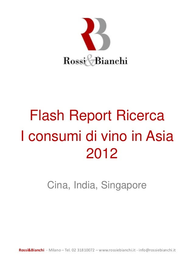 Flash Report RicercaI consumi di vino in Asia          2012               Cina, India, SingaporeRossi&Bianchi - Milano – T...