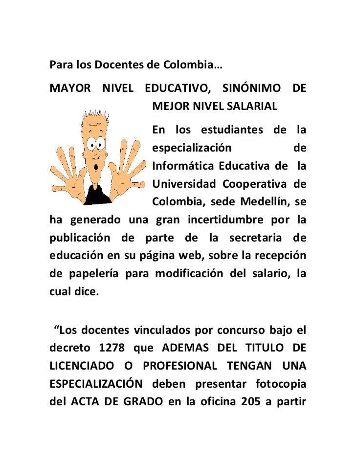 Para los Docentes de Colombia…MAYOR NIVEL EDUCATIVO, SINÓNIMO DE             MEJOR NIVEL SALARIAL                  En los ...