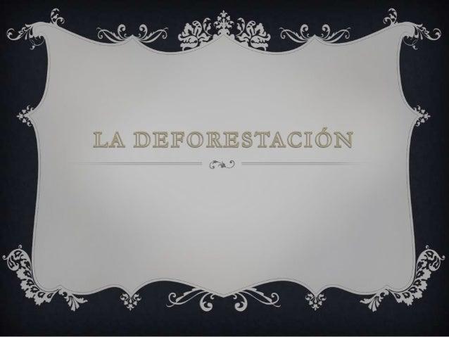  La deforestación es un proceso provocado generalmente por la acción humana , en el que se destruye la superficie foresta...