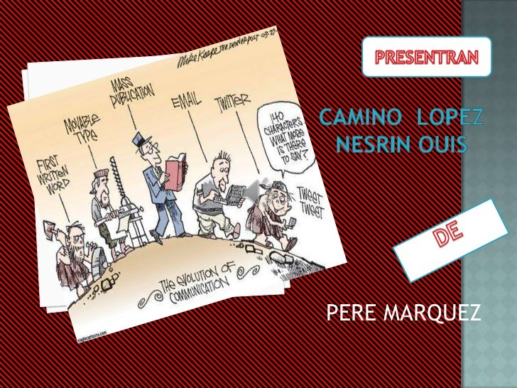 PRESENTRAN<br />Camino  lopeZnesrinouis<br />PERE MARQUEZ<br />DE<br />
