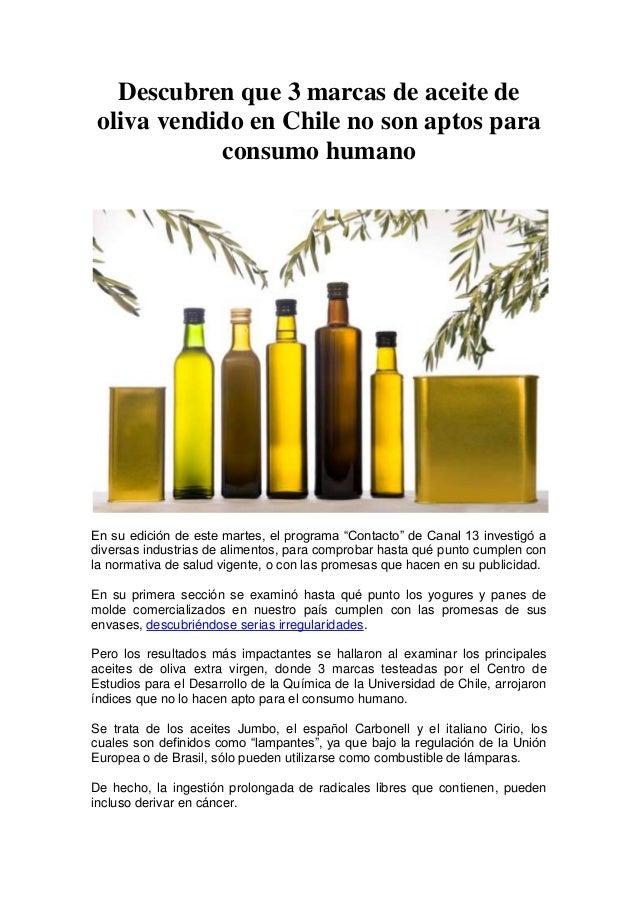 Descubren que 3 marcas de aceite de oliva vendido en Chile no son aptos para consumo humano En su edición de este martes, ...