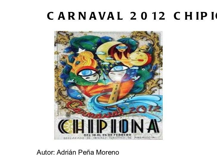 CARNAVAL 2012 CHIPIONA Autor: Adrián Peña Moreno