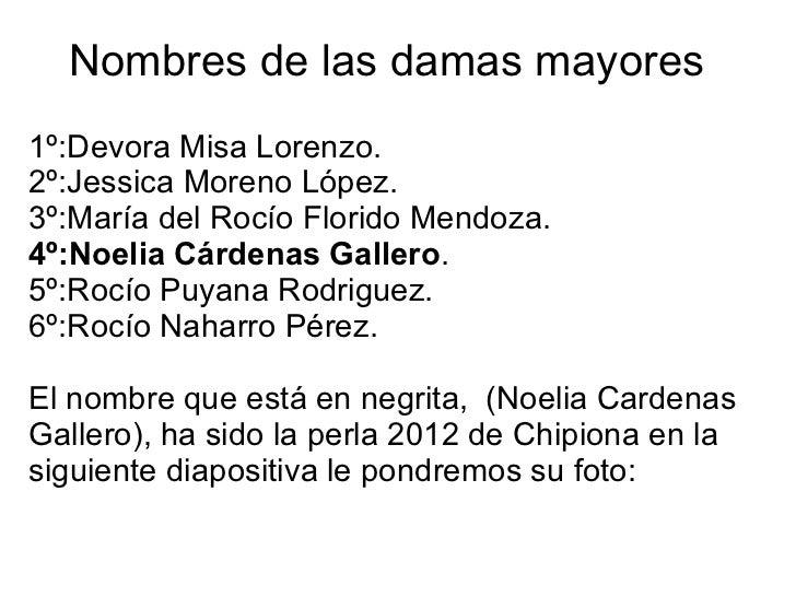 Nombres de las damas mayores 1º:Devora Misa Lorenzo. 2º:Jessica Moreno López. 3º:María del Rocío Florido Mendoza. 4º:Noeli...