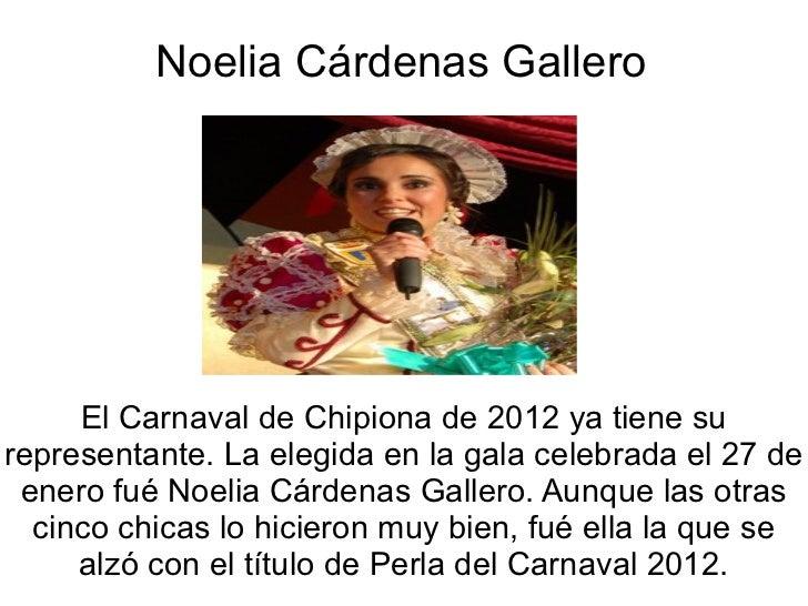 Noelia Cárdenas Gallero El Carnaval de Chipiona de 2012 ya tiene su representante. La elegida en la gala celebrada el 27 d...