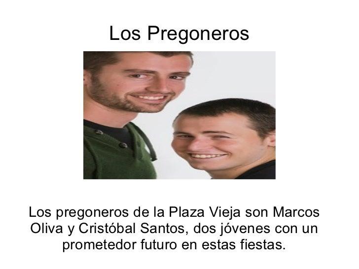 Los Pregoneros Los pregoneros de la Plaza Vieja son Marcos Oliva y Cristóbal Santos, dos jóvenes con un prometedor futuro ...