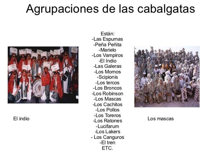 Agrupaciones de las cabalgatas Están: -Las Espumas -Peña Peñita -Marielo -Los Vampiros -El Indio -Las Galeras -Los Momos -...