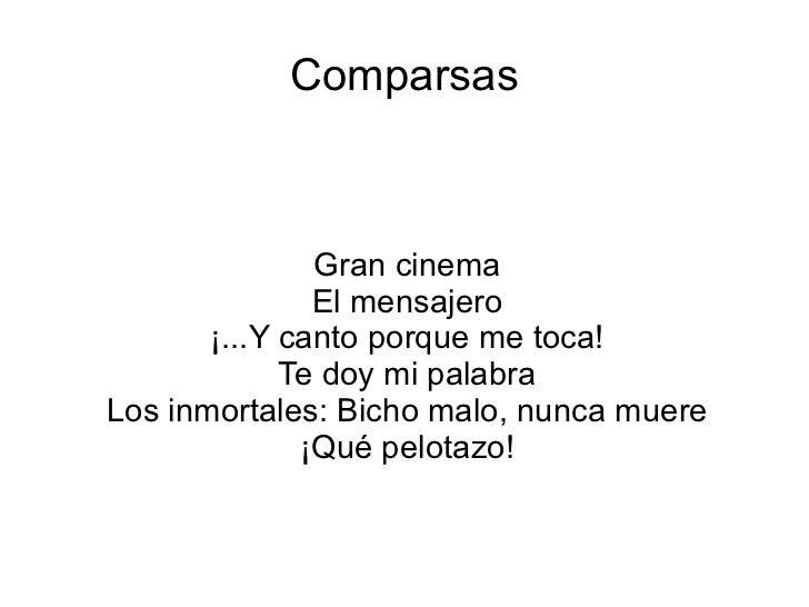 Comparsas Gran cinema El mensajero ¡...Y canto porque me toca! Te doy mi palabra Los inmortales: Bicho malo, nunca muere ¡...