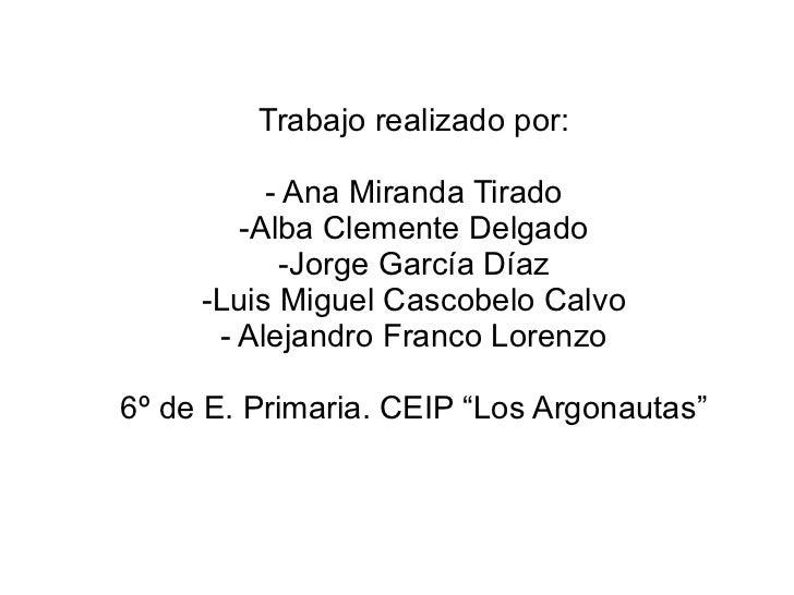 Trabajo realizado por: - Ana Miranda Tirado -Alba Clemente Delgado -Jorge García Díaz -Luis Miguel Cascobelo Calvo - Aleja...