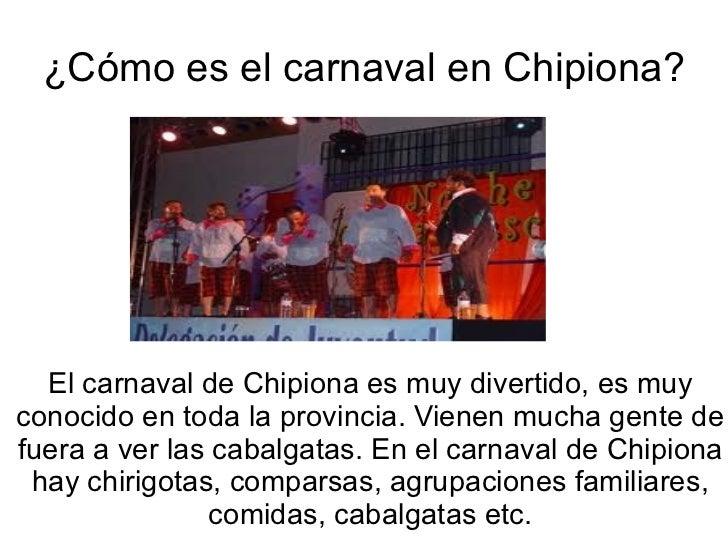 ¿Cómo es el carnaval en Chipiona? El carnaval de Chipiona es muy divertido, es muy conocido en toda la provincia. Vienen m...