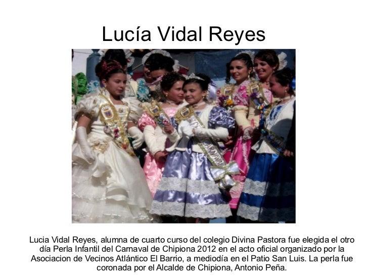 Lucía Vidal Reyes Lucia Vidal Reyes, alumna de cuarto curso del colegio Divina Pastora fue elegida el otro día Perla Infan...