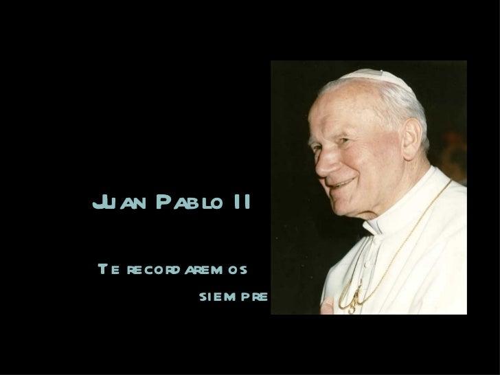Juan Pablo II Te recordaremos   siempre