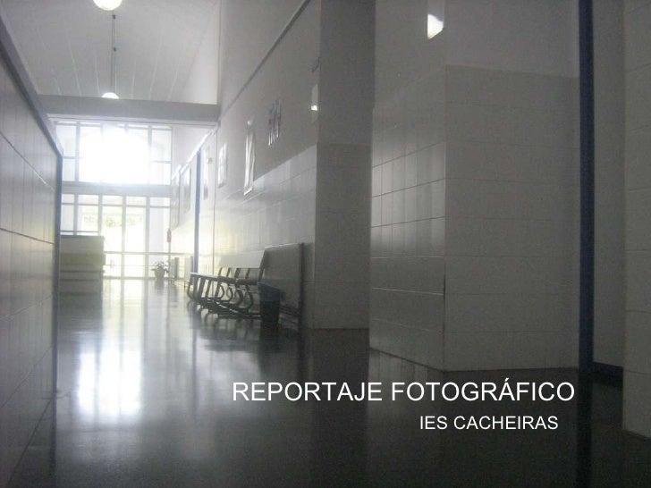 REPORTAJE FOTOGRÁFICO IES CACHEIRAS