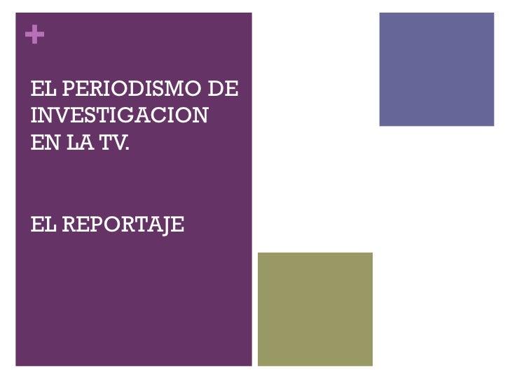 EL PERIODISMO DE INVESTIGACION EN LA TV.  EL REPORTAJE