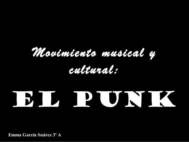 Movimiento musical y cultural:  EL PUNK Emma García Suárez 3º A