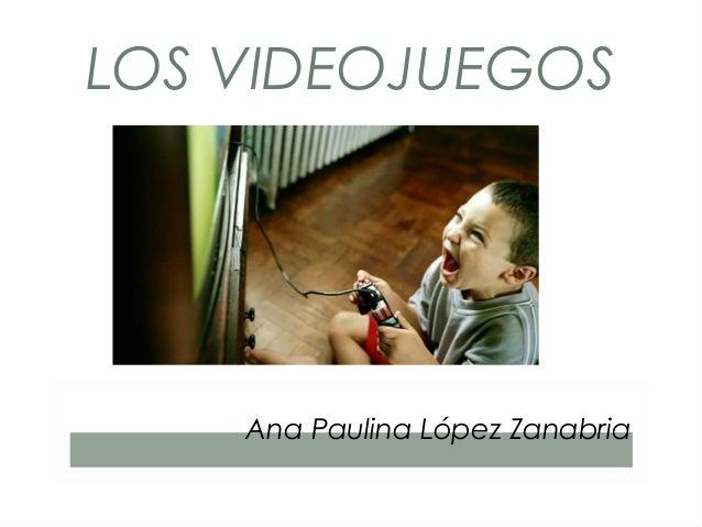 LOS VIDEOJUEGOS Ana Paulina López Zanabria