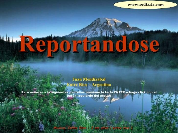 Reportandose Juan Mendizabal Entre Rios – Argentina Para avanzar a la siguientes pantallas presione la tecla ENTER o haga ...