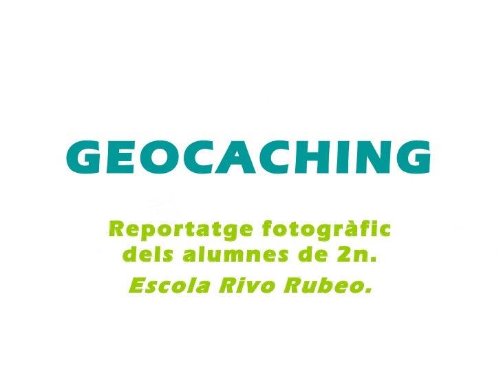GEOCACHING Reportatge fotogràfic dels alumnes de 2n. Escola Rivo Rubeo.