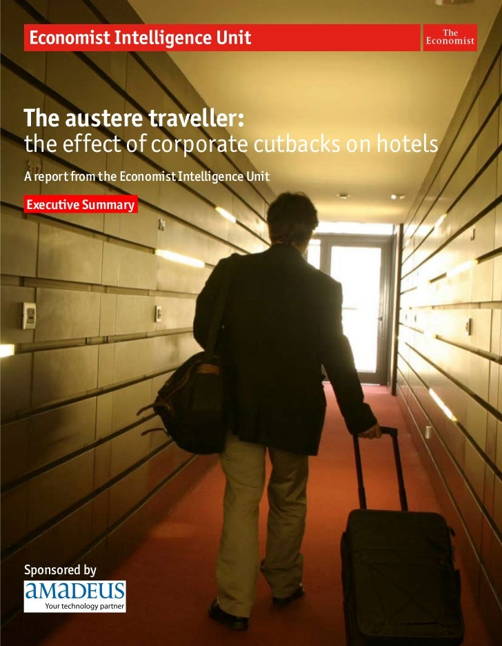 The austere traveller:the effect of corporate cutbacks on hotelsA report from the Economist Intelligence UnitExecutive Sum...