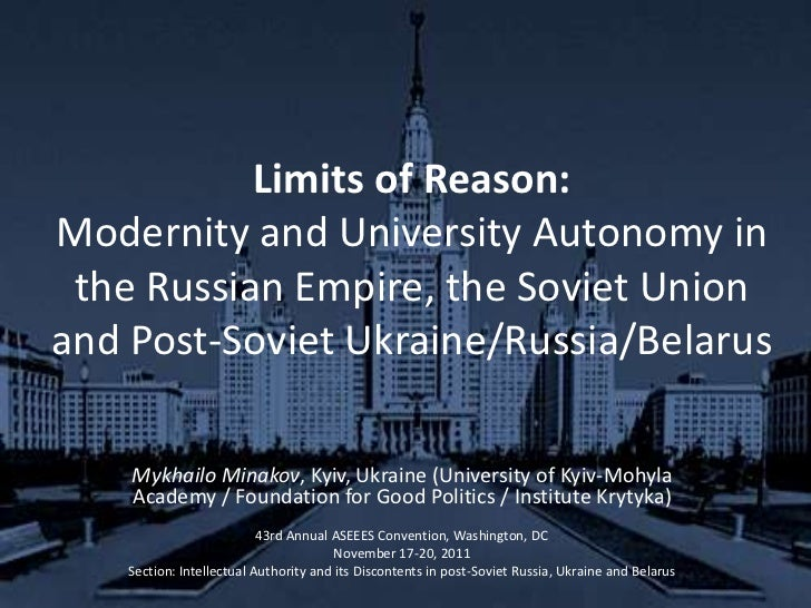 Limits of Reason:Modernity and University Autonomy in the Russian Empire, the Soviet Unionand Post-Soviet Ukraine/Russia/B...
