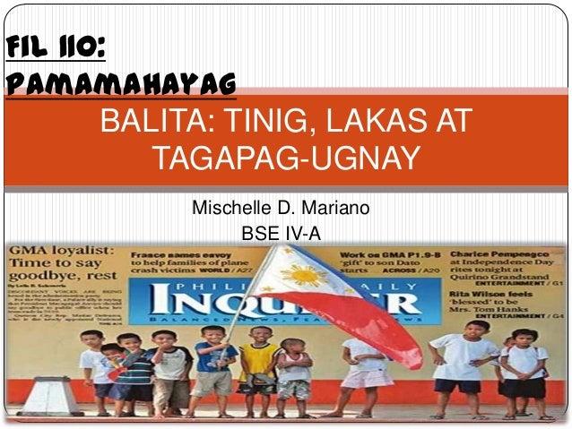 Mischelle D. Mariano BSE IV-A BALITA: TINIG, LAKAS AT TAGAPAG-UGNAY Fil 110: Pamamahayag