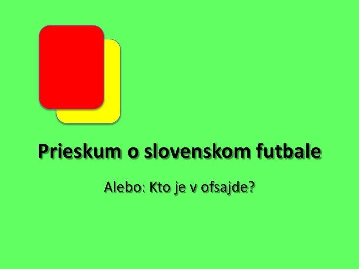 Prieskum o slovenskom futbale<br />Alebo: Kto je v ofsajde?<br />