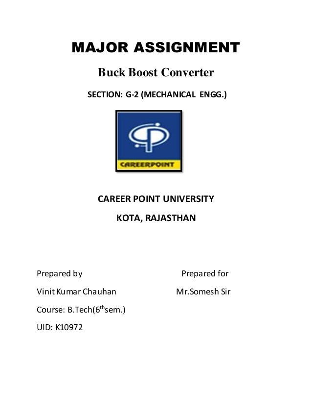 MAJOR ASSIGNMENT Buck Boost Converter SECTION: G-2 (MECHANICAL ENGG.) CAREER POINT UNIVERSITY KOTA, RAJASTHAN Prepared by ...