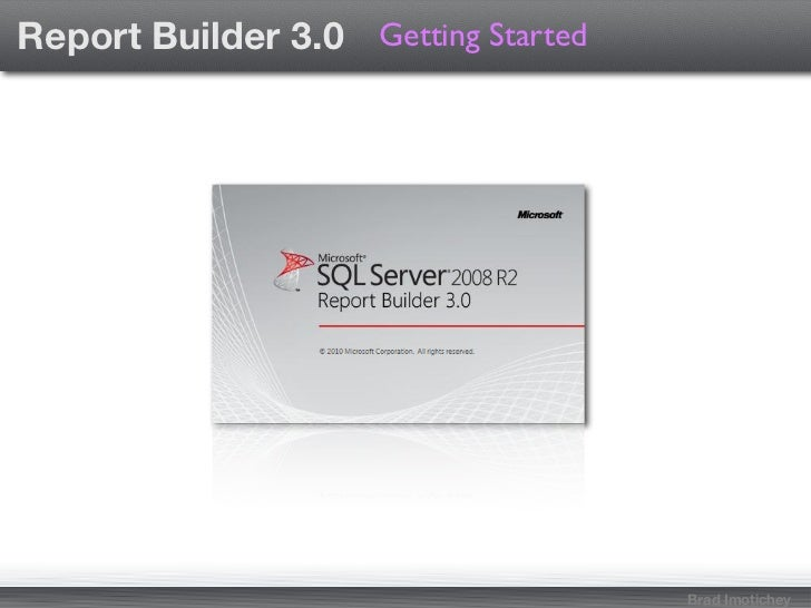 Report Builder 3.0 Getting Started                                     Brad Imotichey