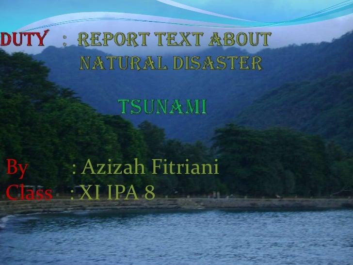 Duty:Report text About NaturalDisaster tsunami<br />By        : Azizah FitrianiClass   : XI IPA 8<br />