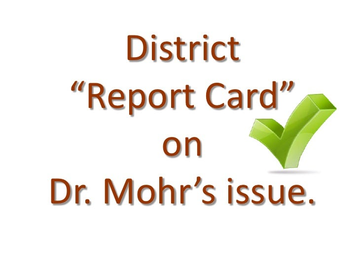 """District  """"Report Card""""        on Dr. Mohr's issue."""