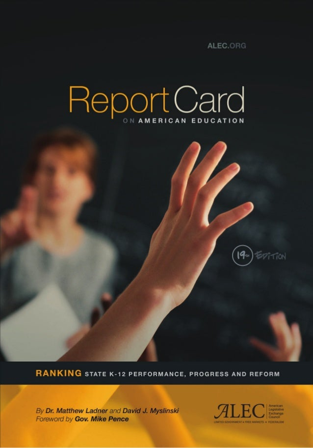 Report Card on American Education:  Ranking State K-12 Performance, Progress and Reform  © 2014 American Legislative Excha...