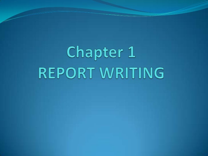 ObjectivesIn this chapter, you will Learn:   Types of reports.   To specify the reader of the report.   To use supporti...