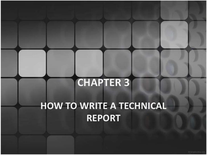CHAPTER 3HOW TO WRITE A TECHNICAL        REPORT