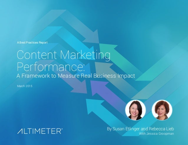 March 2015 By Susan Etlinger and Rebecca Lieb With Jessica Groopman Content Marketing Performance: A Framework to Measure ...