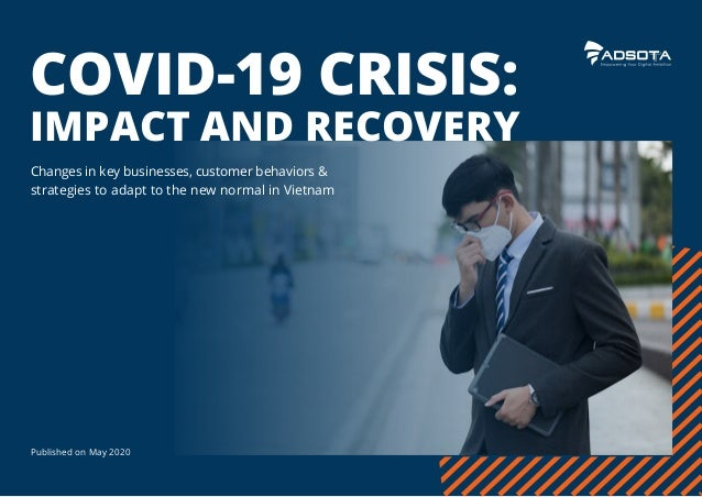 Published on May 2020 11 COVID-19 CRISIS: IMPACT AND RECOVERY Changes in key businesses, customer behaviors & strategies t...