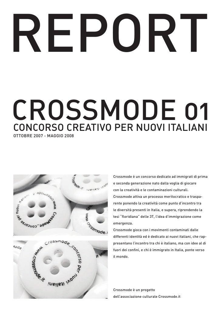 REPORT CROSSMODE 01 CONCORSO CREATIVO PER NUOVI ITALIANI OTTOBRE 2007 - MAGGIO 2008                                  Cross...