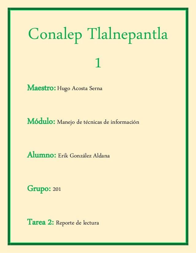 Conalep Tlalnepantla 1 Maestro:Hugo Acosta Serna Módulo: Manejo de técnicas de información Alumno: Erik González Aldana Gr...