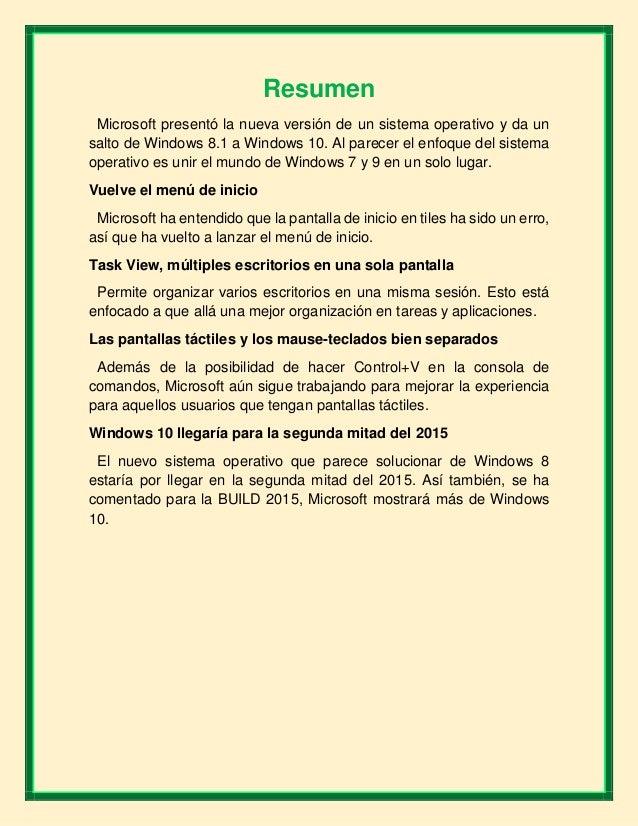 Resumen Microsoft presentó la nueva versión de un sistema operativo y da un salto de Windows 8.1 a Windows 10. Al parecer ...