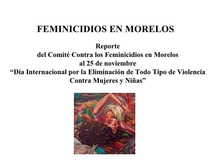 """Reporte del Comité Contra los Feminicidios en Morelos al 25 de noviembre """" Día Internacional por la Eliminación de Todo Ti..."""