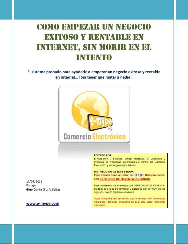 COMO EMPEZAR UN NEGOCIO         EXITOSO Y RENTABLE EN       INTERNET, SIN MORIR EN EL                INTENTOEl sistema pro...
