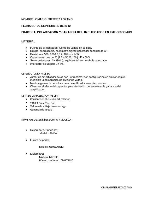 OMAR GUTIERREZ LOZANONOMBRE: OMAR GUTIÉRREZ LOZANOFECHA: 27 DE SEPTIEMBRE DE 2012PRACTICA: POLARIZACiÓN Y GANANCIA DEL AMP...