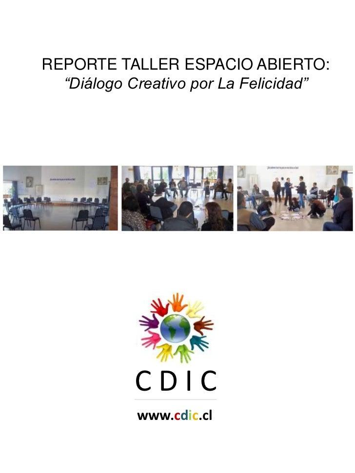 """REPORTE TALLER ESPACIO ABIERTO:  """"Diálogo Creativo por La Felicidad""""           CDIC            www.cdic.cl"""