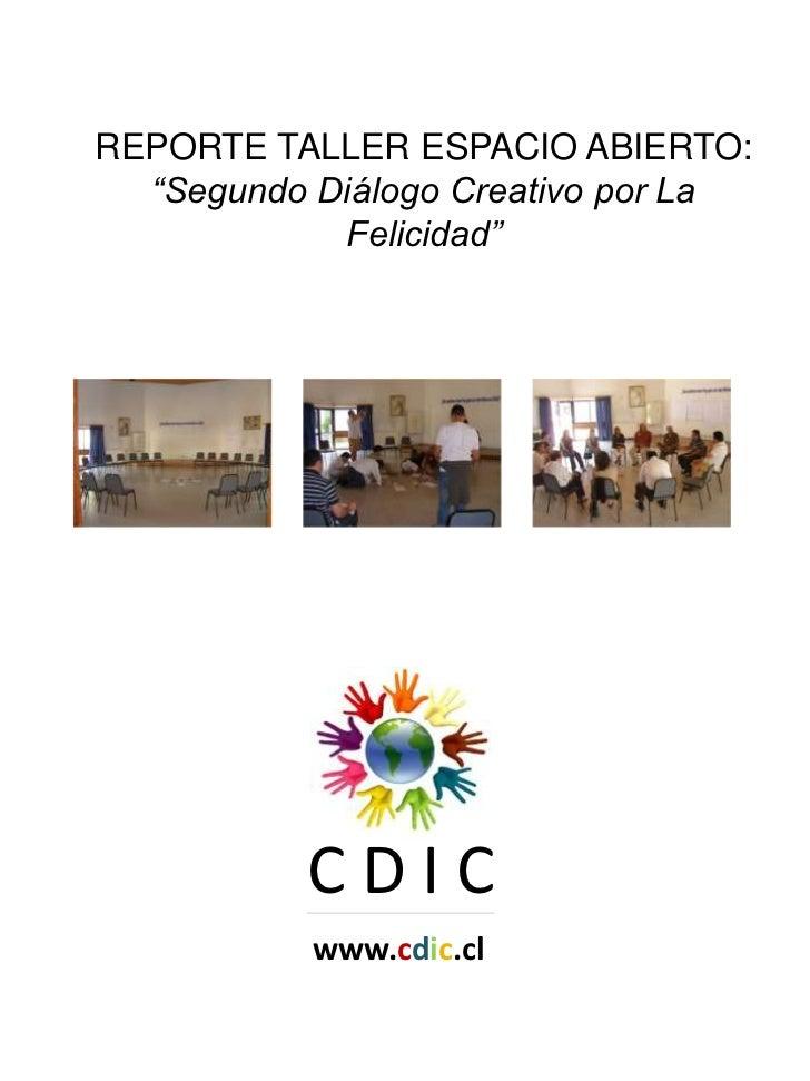 """REPORTE TALLER ESPACIO ABIERTO:  """"Segundo Diálogo Creativo por La            Felicidad""""          CDIC           www.cdic.cl"""
