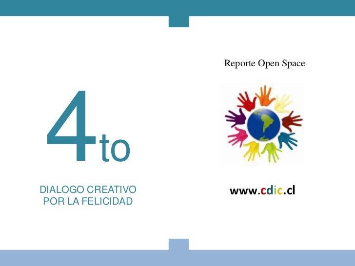 Reporte Open Space4toDIALOGO CREATIVO POR LA FELICIDAD                     www.cdic.cl
