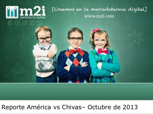 Reporte América vs Chivas– Octubre de 2013