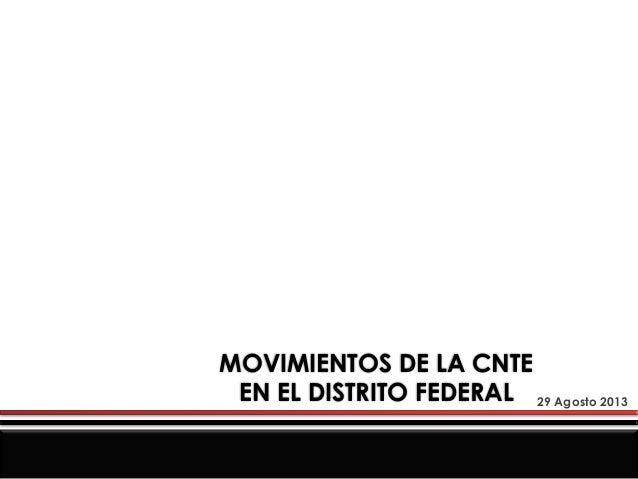MOVIMIENTOS DE LA CNTE EN EL DISTRITO FEDERAL 29 Agosto 2013