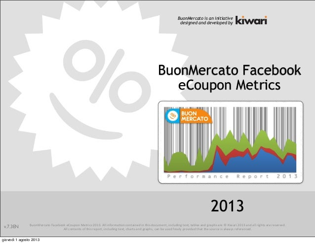BuonMercato  Facebook  eCoupon  Metrics  2013.  All  informa<on  contained  in  this  document,  inc...