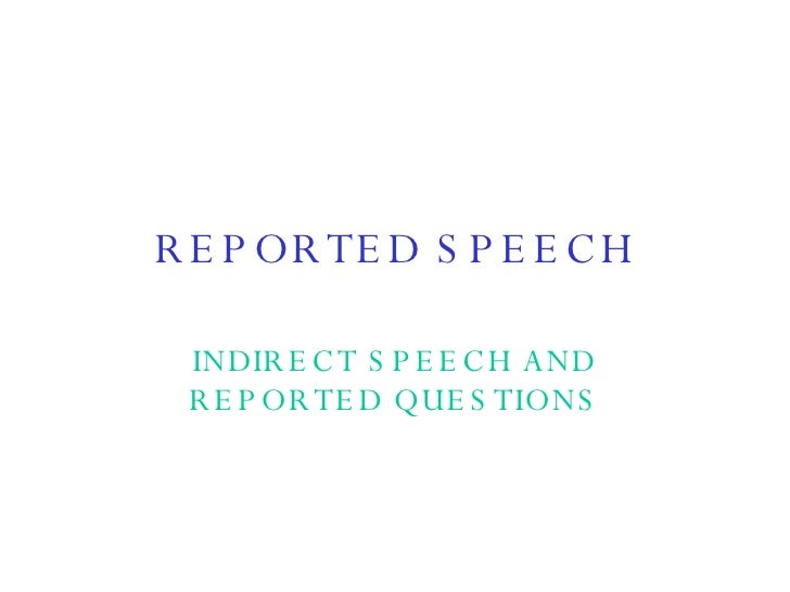 REPORTED SPEECH INDIRECT SPEECH AND REPORTED QUESTIONS