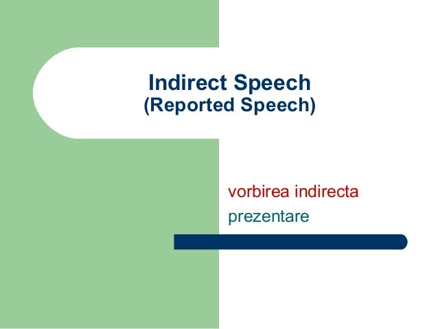 Indirect Speech(Reported Speech)        vorbirea indirecta        prezentare